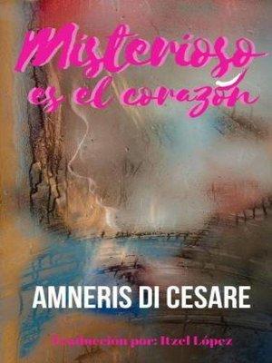 cover image of Misterioso es el corazón