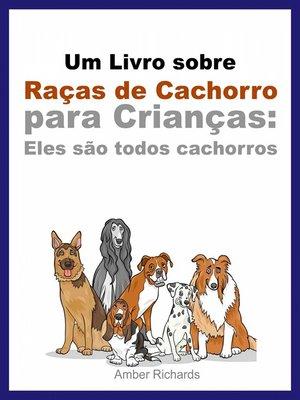 cover image of Um Livro Sobre Raças De Cachorro Para Crianças