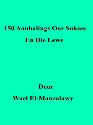 cover image of 150 Aanhalings Oor Sukses En Die Lewe