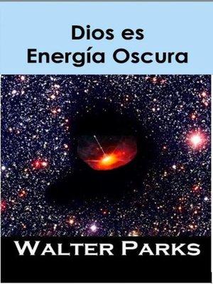 cover image of Dios es Energía Oscura