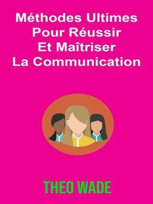 cover image of Méthodes Ultimes Pour Réussir Et Maîtriser La Communication