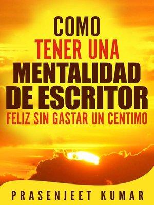 cover image of Como Tener Una Mentalidad De Escritor Feliz Sin Gastar Un Centimo
