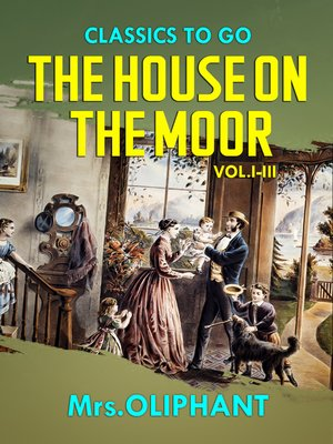 cover image of The House on the Moor,  Volumes 1-3