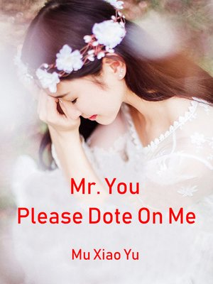 cover image of Mr. You, Please Dote On Me