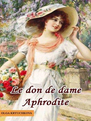 cover image of Le don de la dame Aphrodite