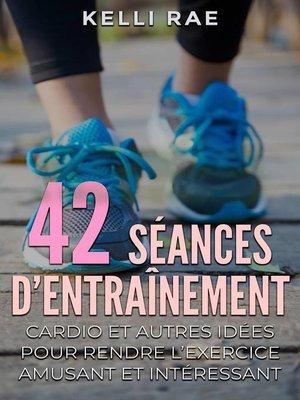 cover image of 42 séances d'entraînement cardio et autres idées pour rendre l'exercice amusant et intéressant
