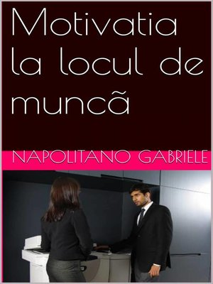 cover image of Motivatia la locul de muncã