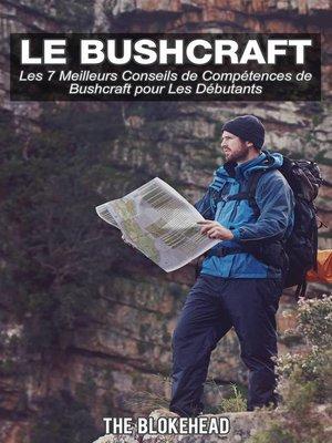 cover image of Le bushcraft, les 7 meilleurs conseils de compétences de bushcraft pour les débutants