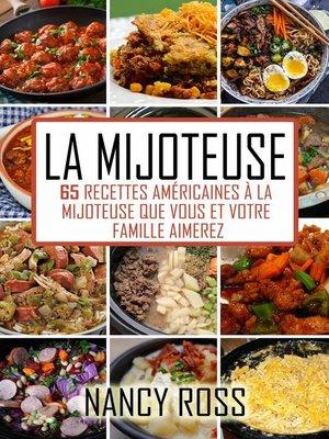 cover image of La Mijoteuse--65 Recettes Américaines À La Mijoteuse Que Vous Et Votre Famille Aimerez