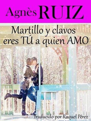 cover image of Martillo y clavos, eres TÚ a quien AMO