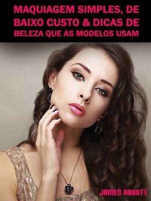 cover image of Maquiagem Simples, De Baixo Custo & Dicas De Beleza Que As Modelos Usam