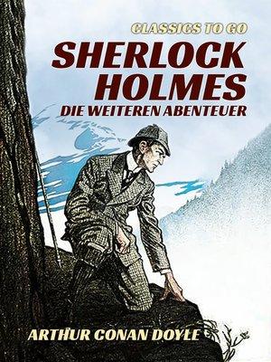 cover image of Sherlock Holmes   Die weiteren Abenteuer