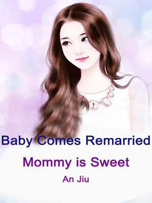 cover image of Baby Comes: Remarried Mommy is Sweet, Volume 1