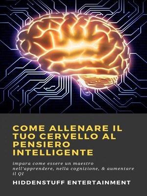 cover image of Come allenare il tuo cervello al pensiero intelligente