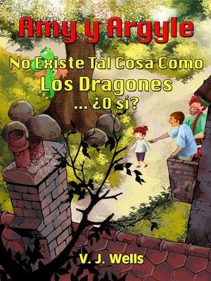 cover image of AMY Y ARGYLE. No Existe Tal Cosa Como Los Dragones ... ¿O sí?