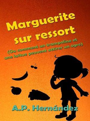 cover image of Marguerite sur ressort (Ou comment un trampoline et une laitue peuvent attirer un ogre)