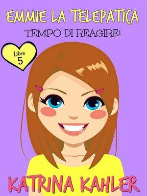 cover image of Emmie la telepatica--Libro 5--Tempo di reagire