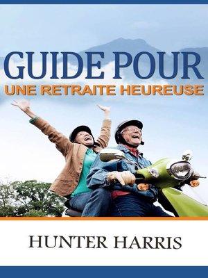 cover image of Guide pour une Retraite Heureuse
