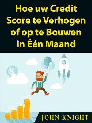 cover image of Hoe uw Credit Score te Verhogen of op te Bouwen in Één Maand