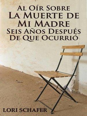 cover image of Al Oír Sobre la Muerte de Mi Madre Seis Años Después de que Ocurrió