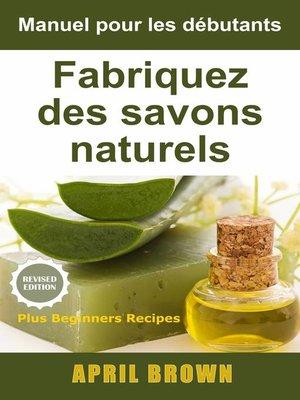 cover image of Manuel pour les débutants  Fabriquez des savons naturels