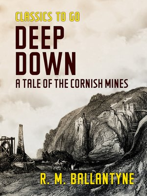 cover image of Deep Down a Tale of the Cornish Mines
