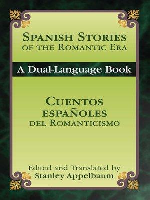 cover image of Spanish Stories of the Romantic Era /Cuentos españoles del Romanticismo
