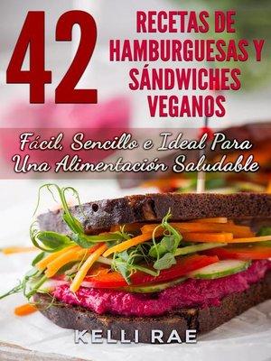 cover image of 42 Recetas de Hamburguesas y Sándwiches Veganos