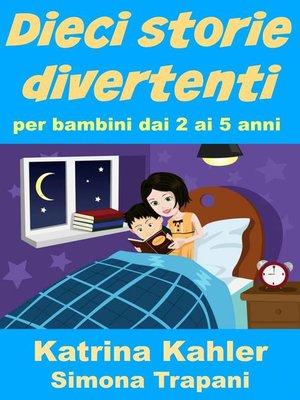 cover image of Dieci storie divertenti per bambini dai 2 ai 5 anni