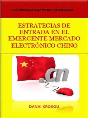 cover image of ESTRATEGIAS DE ENTRADA  EN EL EMERGENTE MERCADO ELECTRÓNICO CHINO--Venta Online en China en 2015