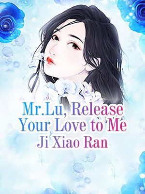 cover image of Mr.Lu, Release Your Love to Me