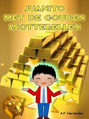 cover image of Juanito met de Gouden Snottebellen