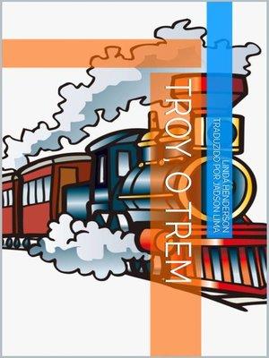 cover image of Troy, o trem
