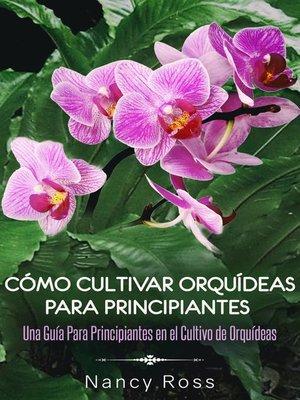 cover image of Cómo Cultivar Orquídeas Para Principiantes