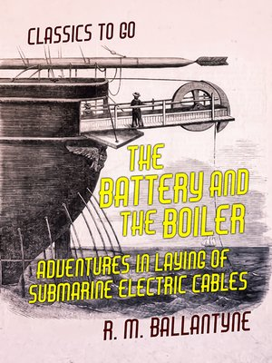 cover image of The Battery and the Boiler Adventures in Laying of Submarine Electric Cables