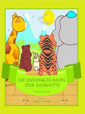 cover image of Die Dschunglis bauen eine Baumhütte