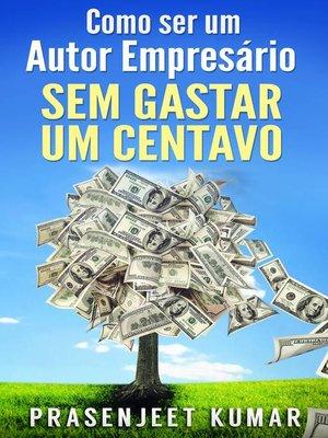 cover image of Como Ser Um Autor Empresário Sem Gastar Um Centavo