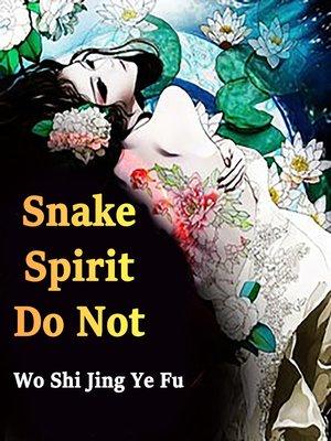 cover image of Snake Spirit, Do Not!