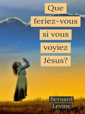 cover image of Que feriez-vous si vous voyiez Jésus?