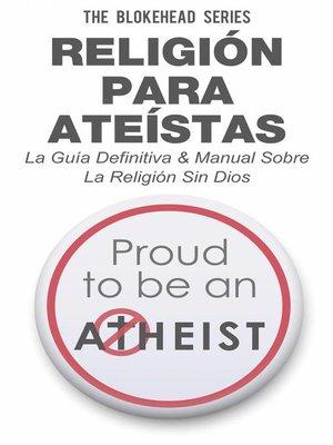 cover image of Religión para Ateístas La Guía Definitiva & Manual Sobre La Religión Sin Dios