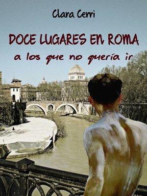 cover image of Doce lugares en Roma a los que no quería ir