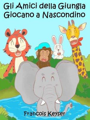 cover image of Gli Amici della Giungla Giocano a Nascondino
