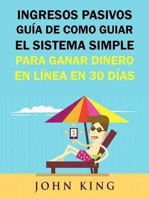 cover image of Ingresos Pasivos Guía De Como Guiar El Sistema Simple Para Ganar Dinero En Línea En 30 Días.