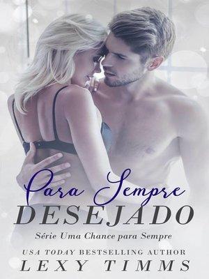 cover image of Para Sempre Desejado--Série Uma Chance para Sempre