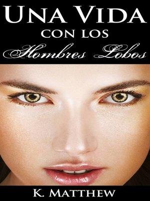 cover image of Una Vida con los Hombres Lobos