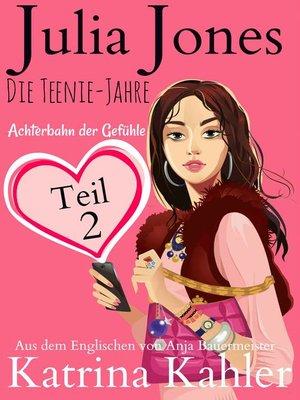 cover image of Julia Jones--Die Teenie-Jahre Teil 2--Achterbahn der Gefühle