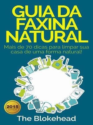 cover image of Guia da faxina natural--Mais de 70 dicas para limpar sua casa de uma forma natural!