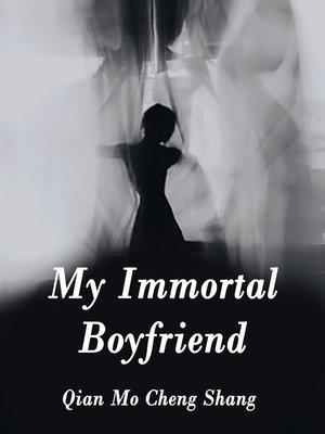 cover image of My Immortal Boyfriend