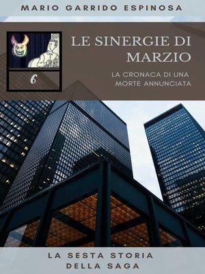 cover image of Le sinergie di Marzio--La cronaca di una morte annunciata--La sesta storia della saga