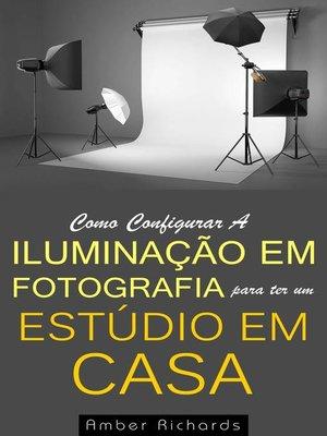 cover image of Como Configurar A Iluminação Em Fotografia Para Ter Um Estúdio Em Casa